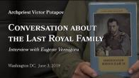 Embedded thumbnail for 2018.06.03. Conversation about the Last Royal Family. Interview with Eugene Vernigora