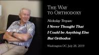 Embedded thumbnail for 2019.07.28. The Way to Orthodoxy. NickolayTroyan